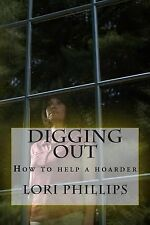 Digging Out : How to Help a Hoarder by Lori Phillips (2013, Paperback)