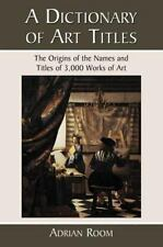 A Dictionary of Art Titles: The Origins of the Names and Titles of 3,000 Works o