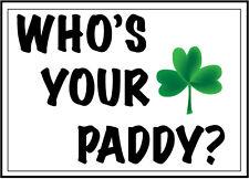 WHO'S YOUR PADDY? - St Patrick's Day / Irish / Fun Vinyl Sticker 17cm x 13cm