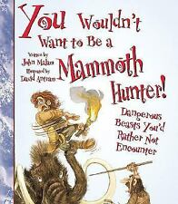 You Wouldn't Want to Be a Mammoth Hunter!: Dangerous Beasts You'd Rath-ExLibrary