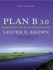Plan B 3.0  Mobilizing to Save Civilization - Lester Brown - 2008 FIRST EDITION