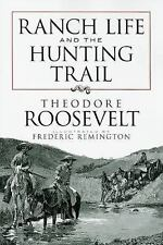 Ranch Life and the Hunting Trail by Theodore Roosevelt (2009, Paperback)