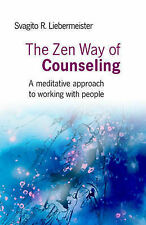 The Zen Way of Counseling: A Meditative Approach to Working with People by...