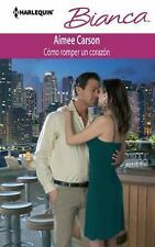 Como Romper Un Corazon: (How to Break a Heart) (Spanish Edition)
