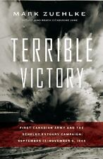 Terrible Victory: First Canadian Army and the Scheldt Estuary Campaign-ExLibrary