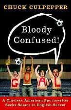 Bloody Confused!: A Clueless American Sportswriter Seeks Solace in English Socce