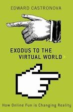Exodus to the Virtual World: How Online Fun Is Changing Reality-ExLibrary