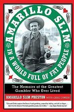 Amarillo Slim in a World Full of Fat People : The Memoirs of the Greatest Ga...