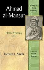 Ahmad al-Mansur : Islamic Visionary (Library of World Biography Series) (The Lib
