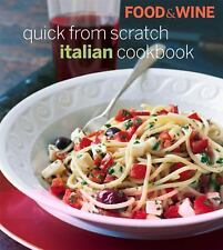 Food and Wine Quick from Scratch Italian Cookbook by Food and Wine Magazine Edit