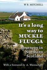It's a Long Way to Muckle Flugga by W. R. Mitchell (Paperback, 2009)