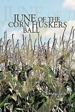 June of the Corn Huskers BALL by B. K. Mitchell (2009, Hardcover)
