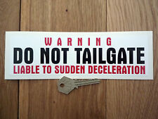Warning DO NOT TAILGATE Liable to Deceleration Vehicle STICKER Car Bumper Lorry