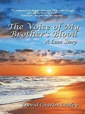 The Voice of My Brother's Blood : A Love Story by David Charles Craley (2014,...
