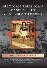 Images of Baseball: Mexican American Baseball in Ventura County by Richard A....