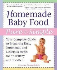 Homemade Baby Food Pure and Simple: Your Complete Guide to Preparing Easy, Nutri