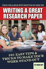 The College Student's Guide to Writing a Great Research Paper : 101 Tips and...