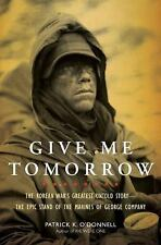Give Me Tomorrow: The Korean War's Greatest Untold Story--The Epic Sta-ExLibrary