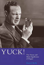 Yuck!: The Nature and Moral Significance of Disgust by Daniel Kelly...