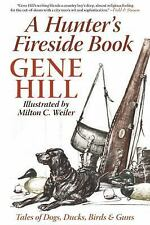 A Hunter's Fireside Book : Tales of Dogs, Ducks, Birds, and Guns by Gene Hill...