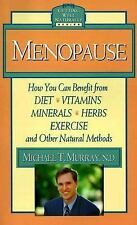 Menopause : How You Can Benefit from Diet, Vitamins, Minerals, Herbs, Exercise,