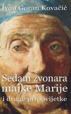 Hrvatski Klasici: Sedam Zvonara Majke Marije I Druge Pripovijetke by Ivan...