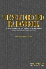 The Self Directed IRA Handbook : An Authoritative Guide for Self Directed...