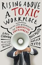 Rising Above a Toxic Workplace: Taking Care of Yourself in an Unhealthy Environm