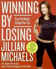 Winning by Losing : Drop the Weight, Change Your Life by Jillian Michaels...