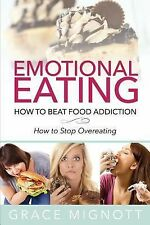 Emotional Eating : How to Beat Food Addiction (How to Stop Overeating) by...