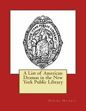 A List of American Dramas in the New York Public Library by Daniel C. Haskell...