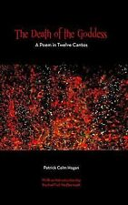 The Death of the Goddess : A Poem in Twelve Cantos by Patrick Colm Hogan...