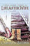 Life After Wife (A Three Magic Words Romance), Brown, Carolyn, Good Book