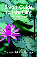 The Smart Guide to Infertility: Fact and Fiction by Robert Harrison... NEW