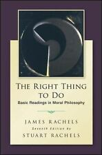 The Right Thing to Do : Basic Readings in Moral Philosophy by James Rachels a...