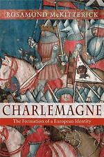 Charlemagne : The Formation of a European Identity by Rosamond McKitterick...