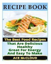 Recipe Book Best Food Recipes That Are Delicious Healthy Great for Energy Easy M