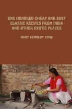 One Hundred Cheap and Easy Classic Recipes from India and Other Exotic Places...