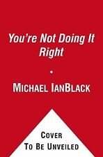 You're Not Doing It Right: Tales of Marriage, Sex, Death, and Other Humiliations