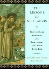 The Lessons of St. Francis : How to Bring Simplicity and Spirituality into...