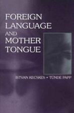 Foreign Language and Mother Tongue by Istvan Kecskes and Tunde Papp (2000, H…