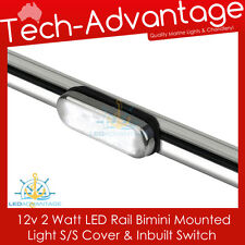 12V 2W LED RAIL BIMINI MOUNTED LIGHT STAINLESS STEEL COVER WITH INBUILT SWITCH