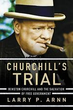 Churchill's Trial: Winston Churchill and the Salvation of Free Government, Larry