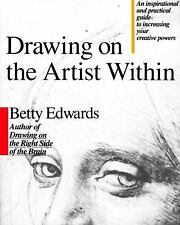 Drawing on the Artist Within: An Inspirational and Practical Guide to Increasin