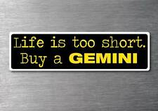Lifes to short buy a Gemini sticker quality 7yr vinyl water & fade proof Holden