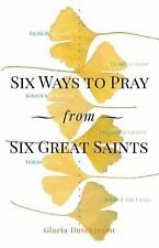 Six Ways to Pray from Six Great Saints by Gloria Hutchinson (2015, Paperback)