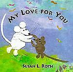 MY LOVE FOR YOU (Brand New Paperback Version) Susan L Roth