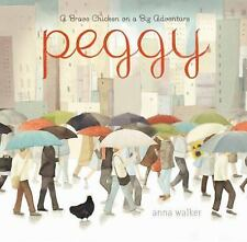 Peggy : A Brave Chicken on a Big Adventure by Anna Walker (2014, Picture Book)