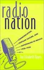 Radio Nation: Communication, Popular Culture, and Nationalism in Mexico, 1920-19