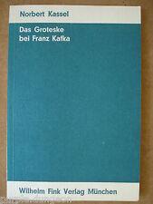 Norbert Kassel : Das Groteske bei Franz Kafka   1969  Fink Verlag